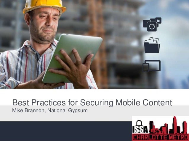 Best Practices for Securing Mobile Content Mike Brannon, National Gypsum