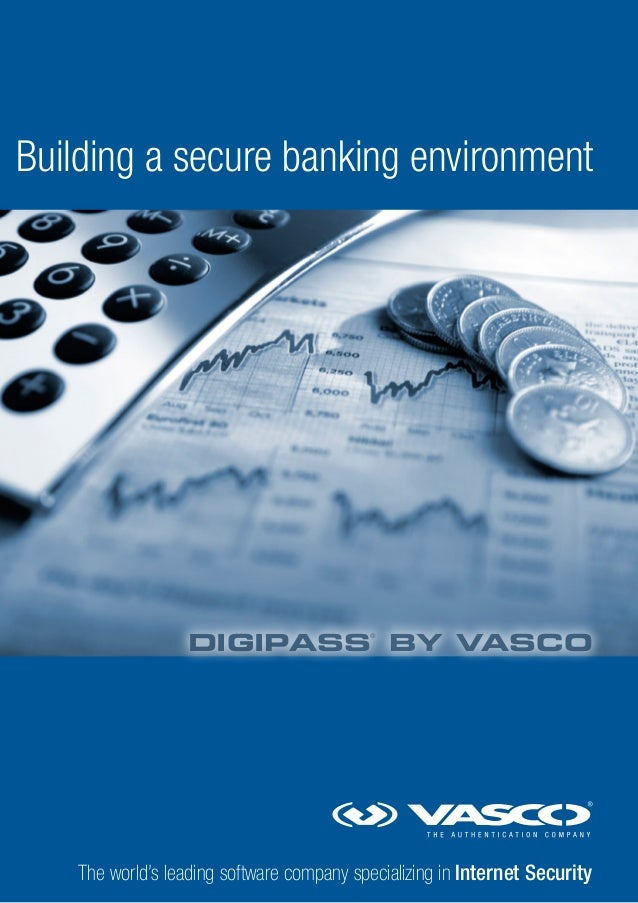 Building a secure banking environment  DIGIPASS BY VASCO ®  The world's leading software company specializing in Internet ...