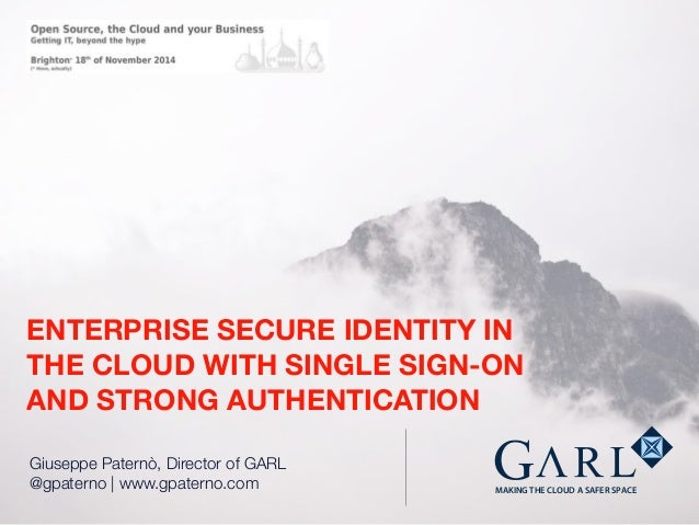 ENTERPRISE SECURE IDENTITY IN  THE CLOUD WITH SINGLE SIGN-ON  AND STRONG AUTHENTICATION  MAKING THE CLOUD A SAFER SPACE  G...