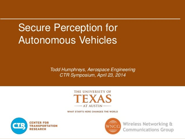 Secure Perception for Autonomous Vehicles Todd Humphreys, Aerospace Engineering CTR Symposium, April 23, 2014