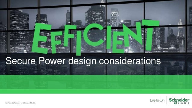 Secure Power design considerations Confidential Property of Schneider Electric |