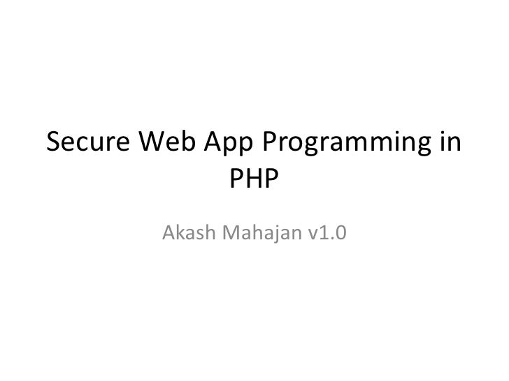 Secure Web App Programming in PHP<br />Akash Mahajan v1.0<br />