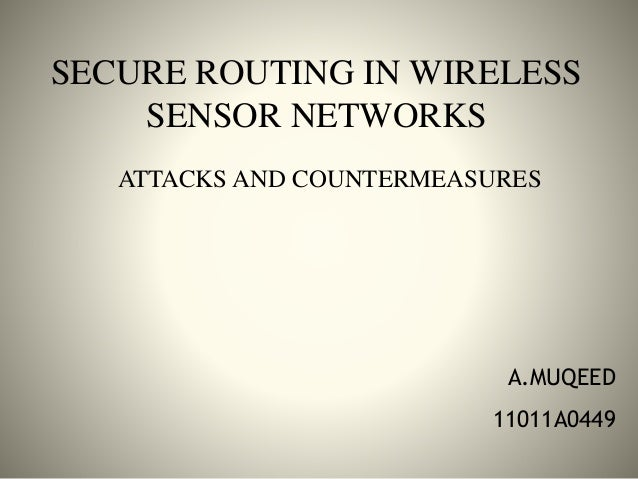 SECURE ROUTING IN WIRELESS SENSOR NETWORKS ATTACKS AND COUNTERMEASURES A.MUQEED 11011A0449