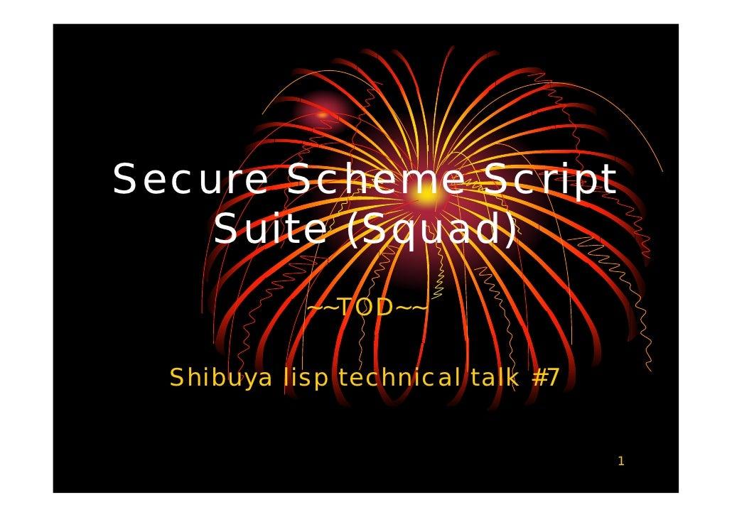 Secure Scheme Script    Suite (Squad)            ~~TOD~~  Shibuya lisp technical talk #7                                   1