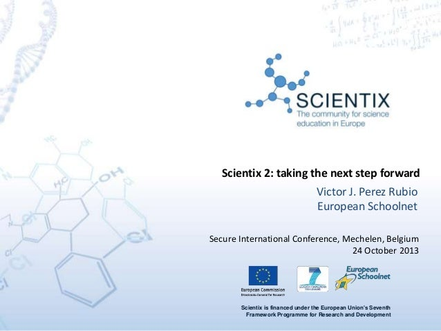 Scientix is financed under the European Union's Seventh Framework Programme for Research and Development Victor J. Perez R...