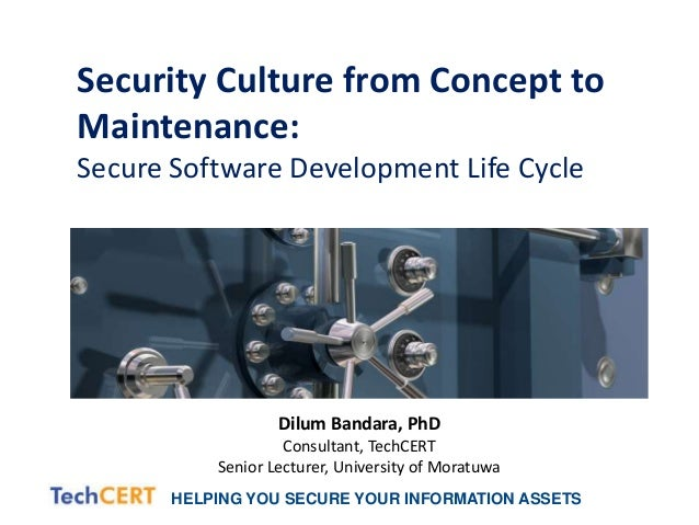 HELPING YOU SECURE YOUR INFORMATION ASSETS Security Culture from Concept to Maintenance: Secure Software Development Life ...