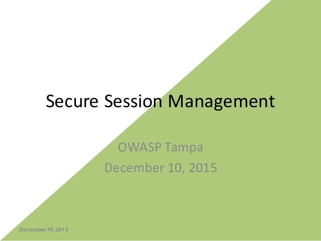 Secure	Session	Management OWASP	Tampa December	10,	2015 December 15,2015
