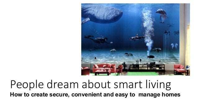 People dream about smart living How to create secure, convenient and easy to manage homes