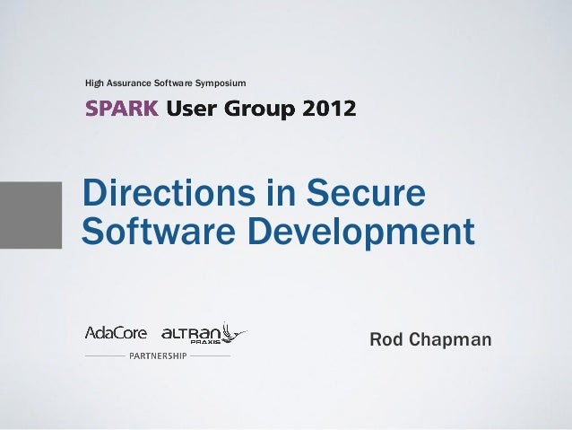 High Assurance Software SymposiumDirections in SecureSoftware Development                                    Rod Chapman