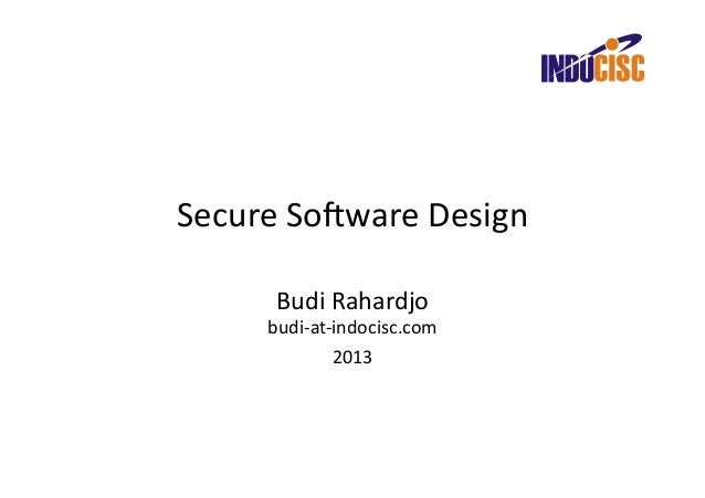 Secure So(ware Design         Budi Rahardjo        budi-‐at-‐indocisc.com                     2013