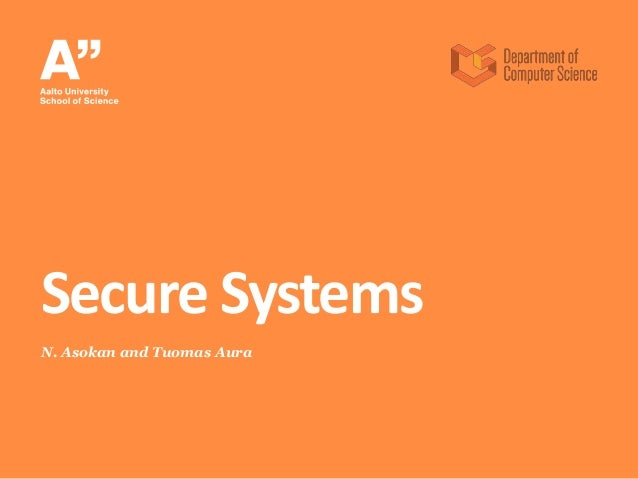 N. Asokan and Tuomas Aura Secure Systems