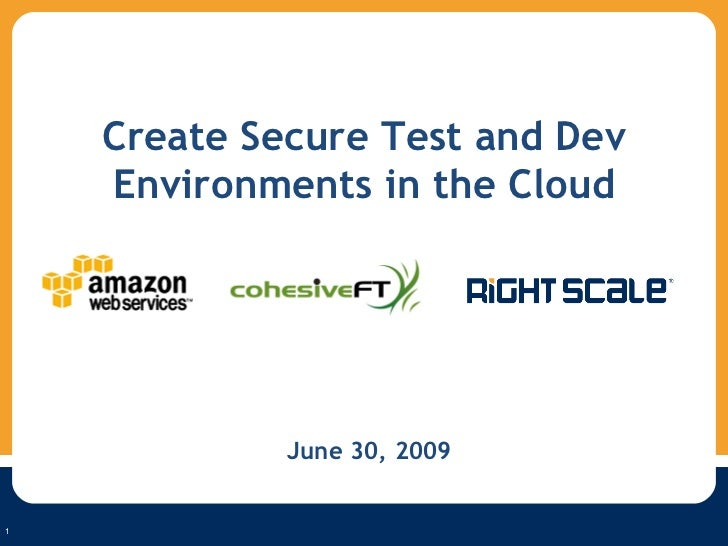 1 1 Create Secure Test and Dev Environments in the Cloud June 30, 2009