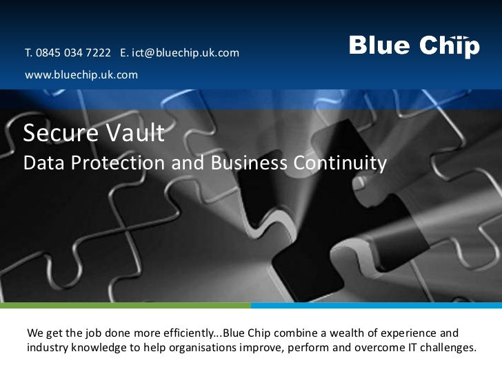 T. 0845 034 7222 E. ict@bluechip.uk.com www.bluechip.uk.comSecure VaultData Protection and Business ContinuityText to go h...