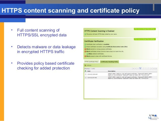 HTTPS content scanning and certificate policy   •   Full content scanning of       HTTPS/SSL encrypted data   •   Detects ...