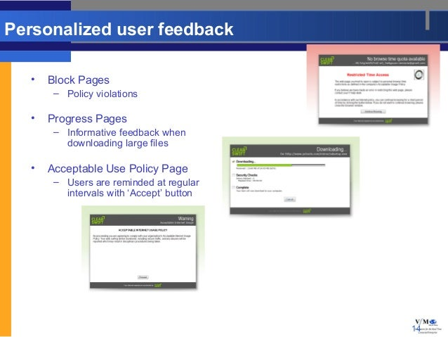 Personalized user feedback  •   Block Pages       – Policy violations  •   Progress Pages       – Informative feedback whe...