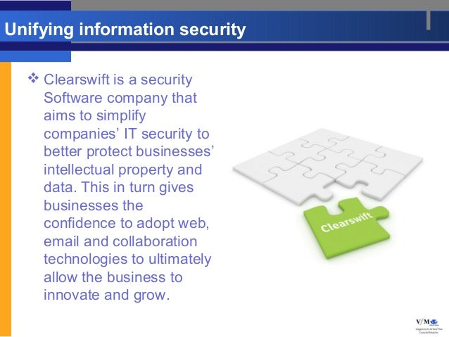 Unifying information security   Clearswift is a security    Software company that    aims to simplify    companies' IT se...