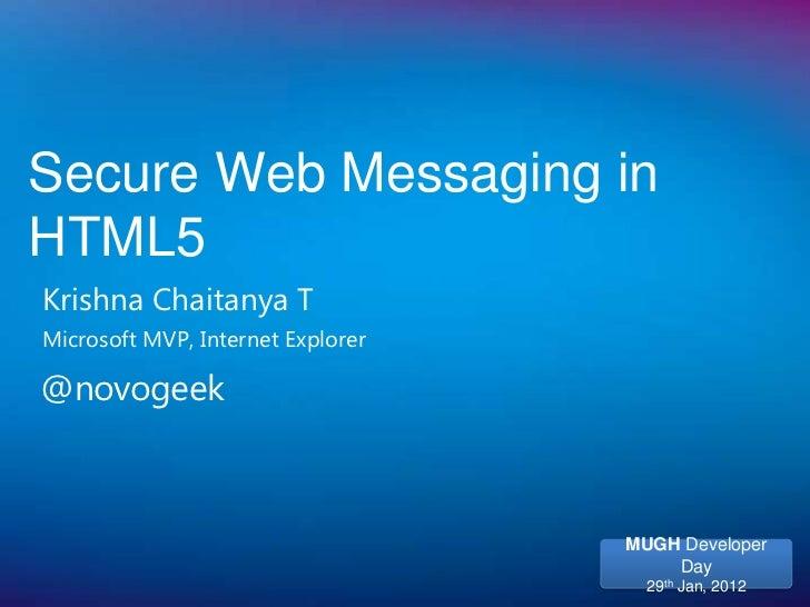Secure Web Messaging inHTML5Krishna Chaitanya TMicrosoft MVP, Internet Explorer@novogeek                                  ...
