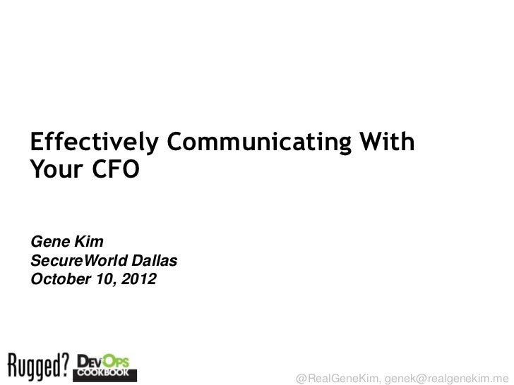 Effectively Communicating WithYour CFOGene KimSecureWorld DallasOctober 10, 2012Session ID:                     @RealGeneK...
