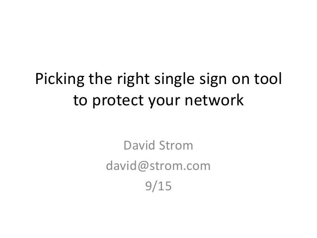 Picking the right single sign on tool to protect your network David Strom david@strom.com 9/15