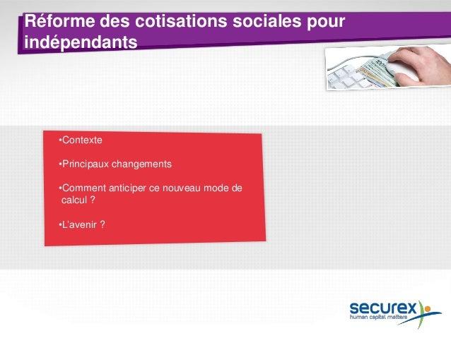 Réforme des cotisations sociales pour indépendants  Le nouveau système vise 3 objectifs :  • lien avec la réalité économiq...