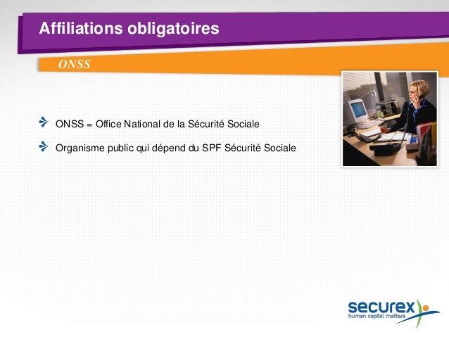 Affiliations obligatoires  Cotisations patronales : ± 39 % ouvrier et ± 33 % employé  Cotisations personnelles du travaill...