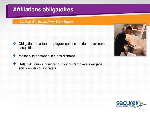 Affiliations obligatoires  Caisse d'Allocations Familiales  - Où ?  Libre choix de la Caisse d'Allocations Familiales  Exc...
