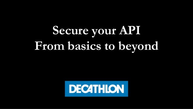 Secure your API From basics to beyond