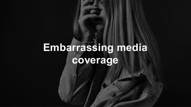 Embarrassing media coverage