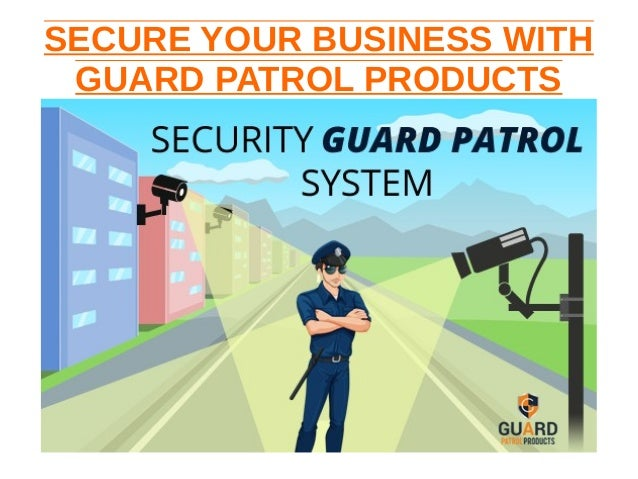 SECURE YOUR BUSINESS WITH GUARD PATROL PRODUCTS