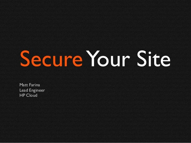 Secure Your Site Matt Farina Lead Engineer HP Cloud