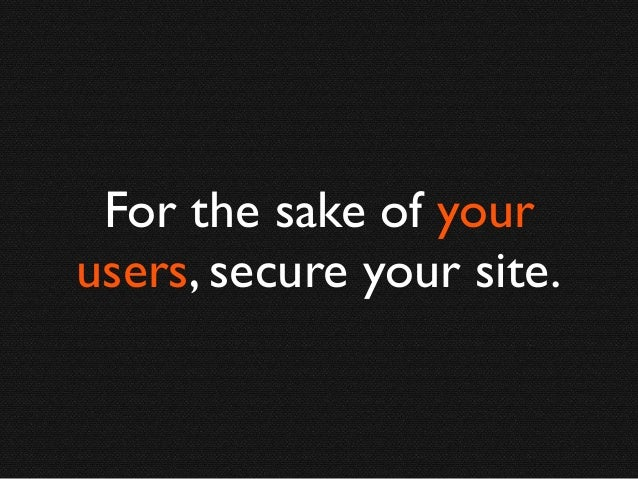 For the sake of your users, secure your site.