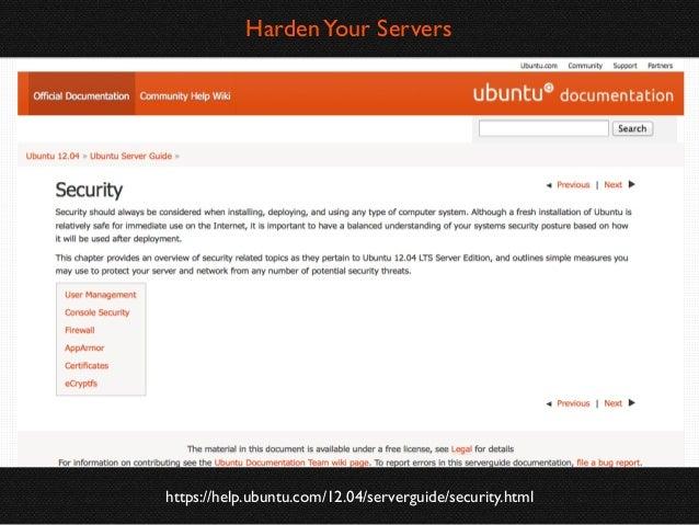 Harden Your Servers  https://help.ubuntu.com/12.04/serverguide/security.html