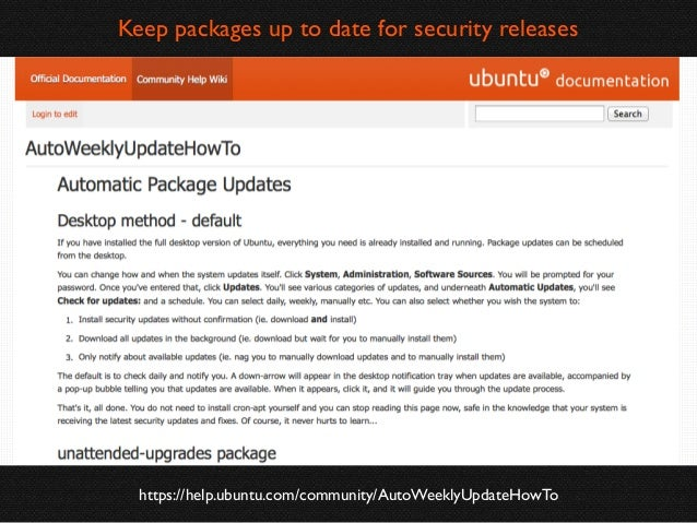 Keep packages up to date for security releases  https://help.ubuntu.com/community/AutoWeeklyUpdateHowTo