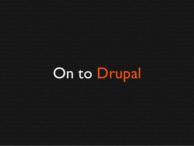 On to Drupal
