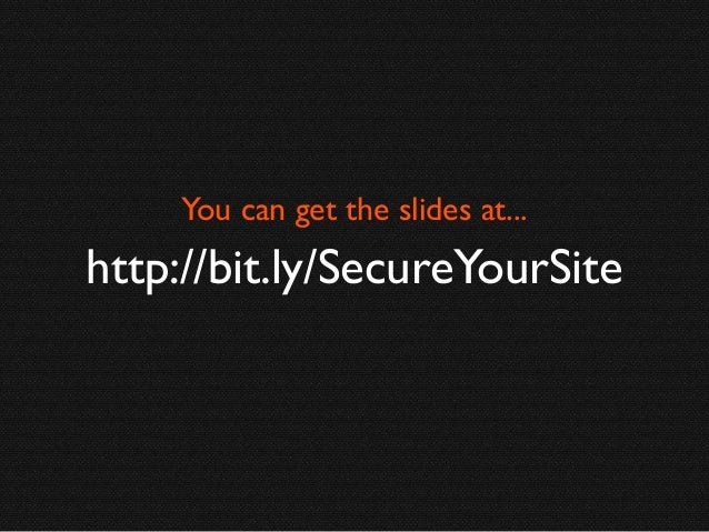 You can get the slides at...  http://bit.ly/SecureYourSite