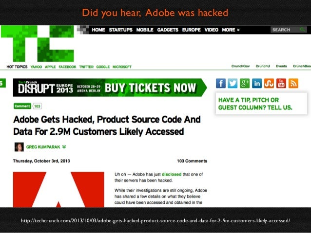 Did you hear, Adobe was hacked  http://techcrunch.com/2013/10/03/adobe-gets-hacked-product-source-code-and-data-for-2-9m-c...