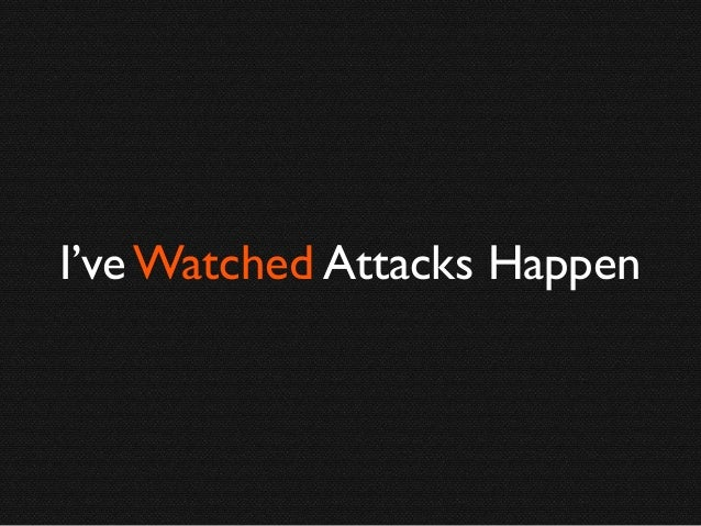 I've Watched Attacks Happen