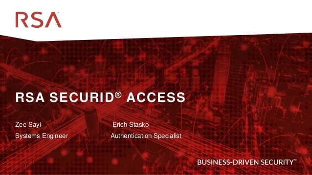 1 Dell Customer Communication - Confidential RSA SECURID® ACCESS Zee Sayi Erich Stasko Systems Engineer Authentication Spe...