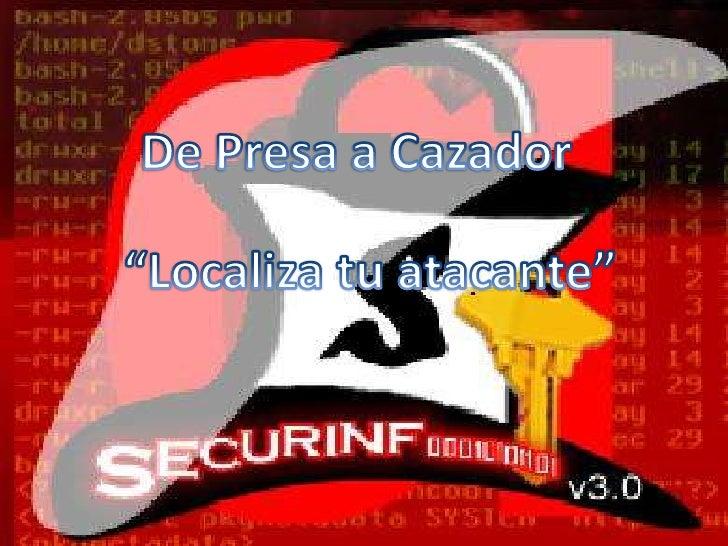 """De Presa a Cazador<br />""""Localiza tu atacante""""<br />"""