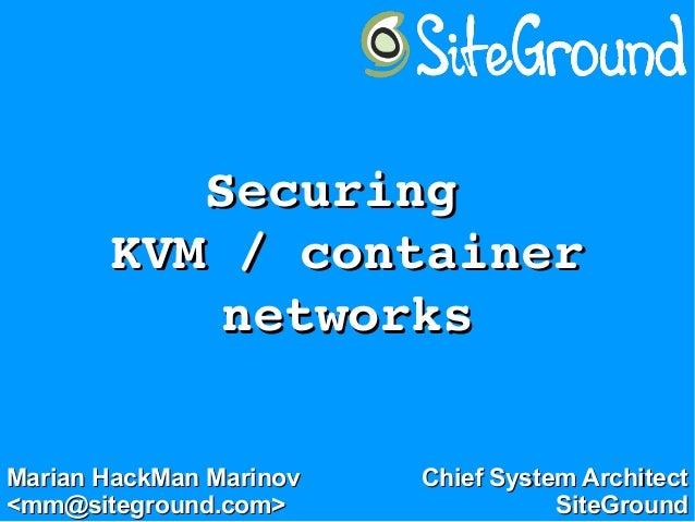 SecuringSecuring KVM/containerKVM/container networksnetworks Marian HackMan MarinovMarian HackMan Marinov <mm@sitegr...