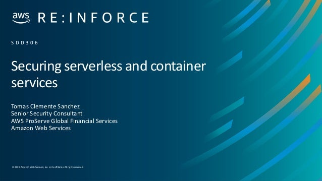 © 2019,Amazon Web Services, Inc. or its affiliates. All rights reserved. Securing serverless and container services Tomas ...