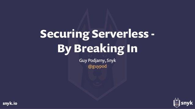 snyk.io Securing Serverless -  By Breaking In Guy Podjarny, Snyk @guypod