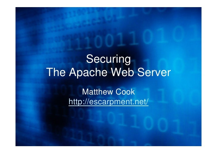 Securing The Apache Web Server        Matthew Cook    http://escarpment.net/