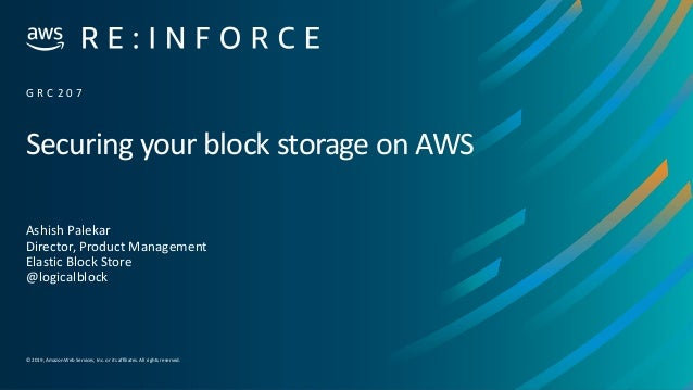© 2019,Amazon Web Services, Inc. or its affiliates. All rights reserved. Securing your block storage on AWS Ashish Palekar...