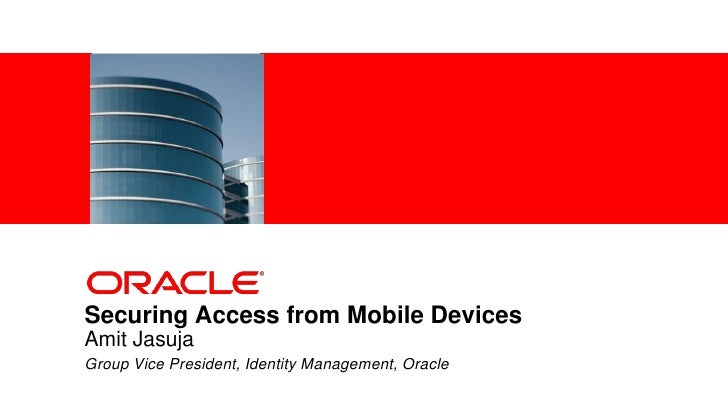 <Insert Picture Here>Securing Access from Mobile DevicesAmit JasujaGroup Vice President, Identity Management, Oracle