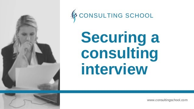 Securing a consulting interview www.consultingschool.com CONSULTING SCHOOL
