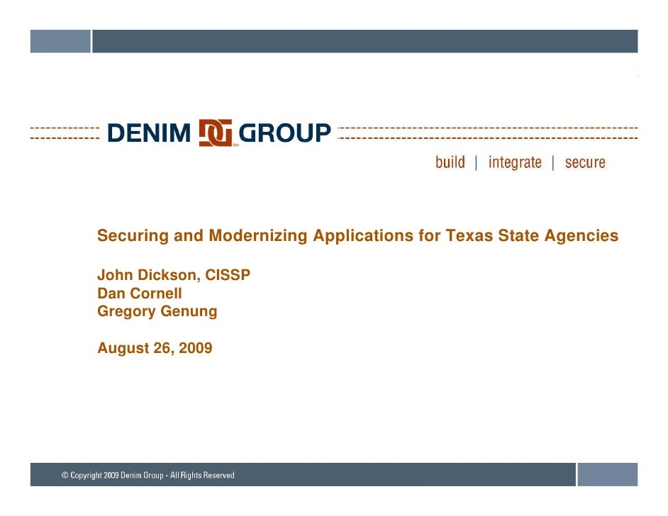 Securing and Modernizing Applications for Texas State Agencies  John Dickson, CISSP Dan Cornell D C       ll Gregory Genun...
