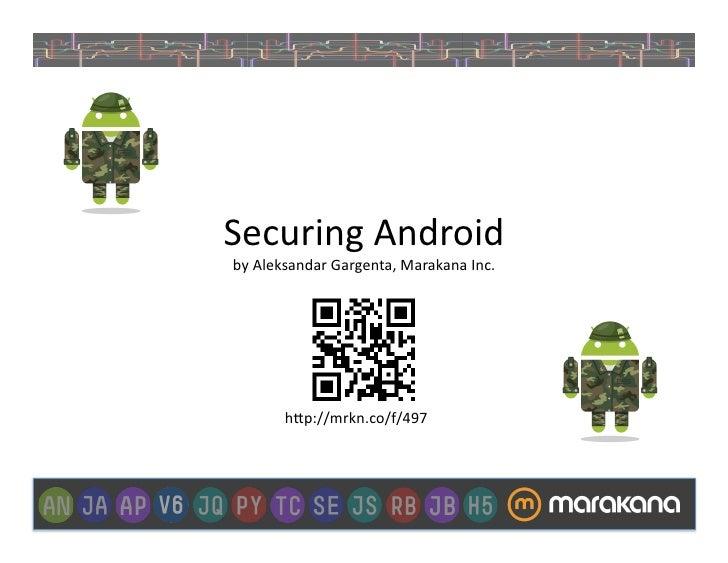 "Securing Android by Aleksandar Gargenta, Marakana Inc.           h""p://mrkn.co/f/497"