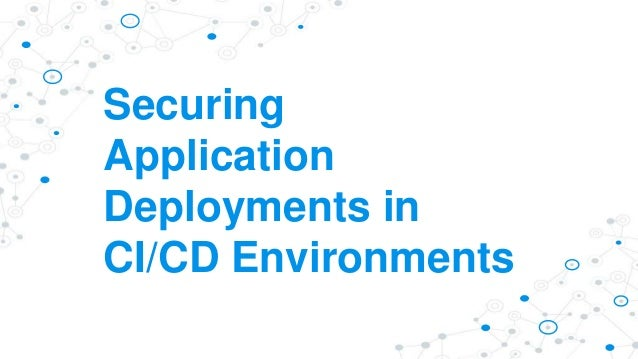 Securing Application Deployments in CI/CD Environments