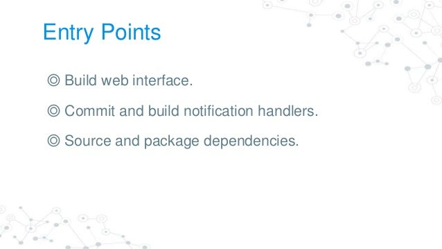 Internal Entry Points ◎ Build slave endpoint (to launch builds; SSH). ◎ Other control plane endpoints/REST APIs.